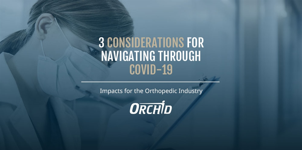 3 Considerations for Navigating through COVID-19 Impacts for the Orthopedic Industry