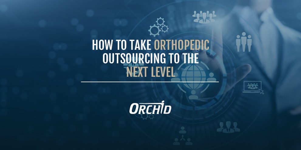 How to Take Orthopedic Outsourcing to the Next Level